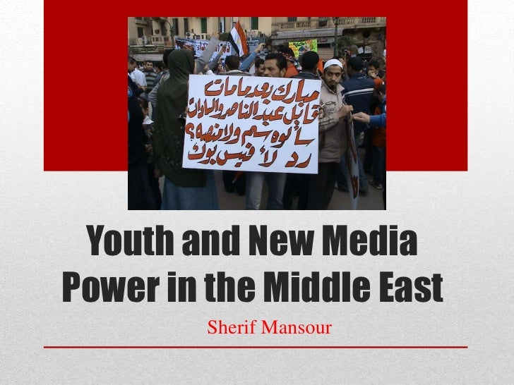 Youth and New MediaPower in the Middle East         Sherif Mansour