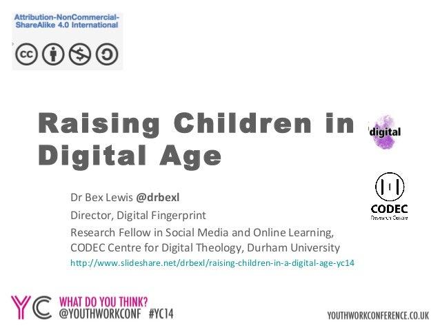 Raising Children in a  Digital Age  Dr Bex Lewis @drbexl  Director, Digital Fingerprint  Research Fellow in Social Media a...