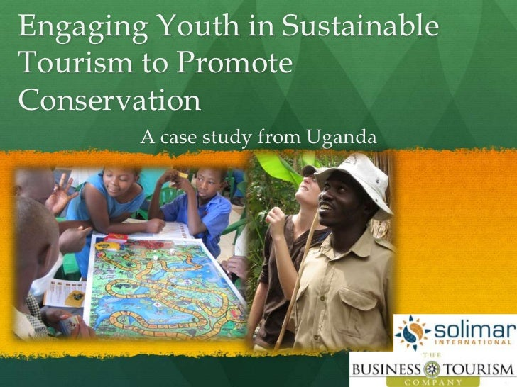 Engaging Youth in SustainableTourism to PromoteConservation        A case study from Uganda