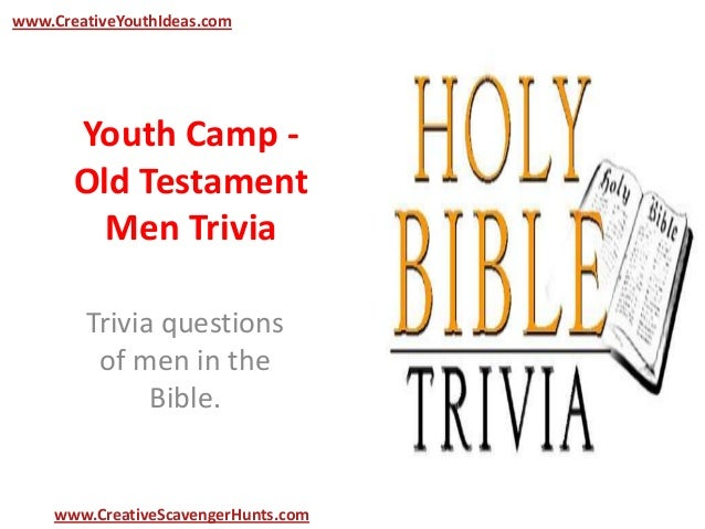 Youth Camp - Old Testament Men Trivia Trivia questions of men in the Bible. www.CreativeYouthIdeas.com www.CreativeScaveng...