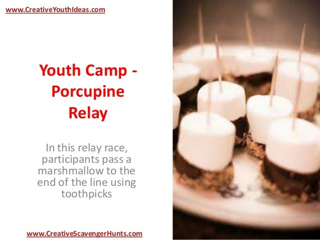 Youth Camp - Porcupine Relay In this relay race, participants pass a marshmallow to the end of the line using toothpicks w...