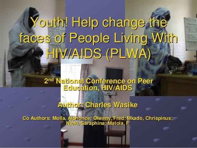 Youth! Help change the faces of People Living With HIV/AIDS (PLWA) 2nd National Conference on Peer Education, HIV/AIDS Aut...