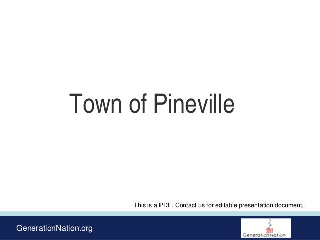 GenerationNation.org Town of Pineville This is a PDF. Contact us for editable presentation document.
