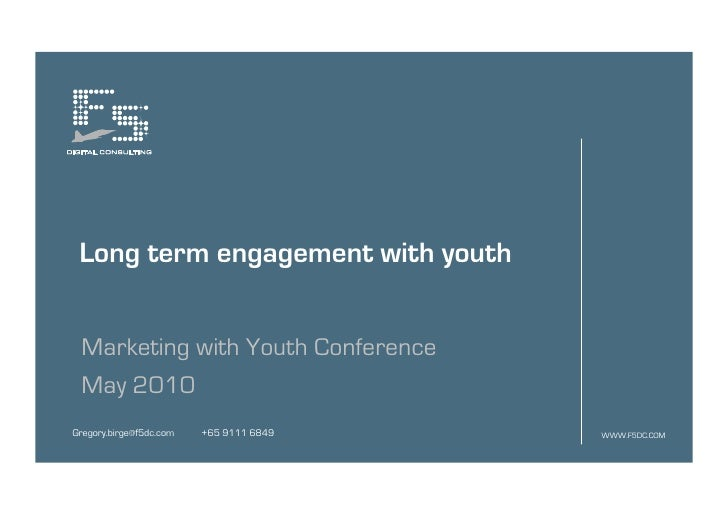 Long term engagement with youth    Marketing with Youth Conference  May 2010 Gregory.birge@f5dc.com   +65 9111 6849   WWW....