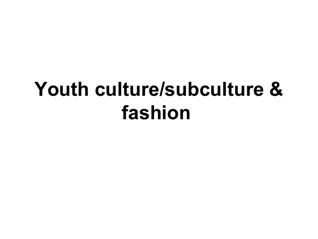 Youth culture/subculture & fashion
