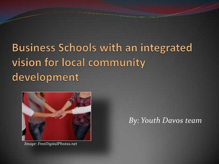 Business Schools with an integrated vision for localcommunity development<br />By: YouthDavosteam<br />Image: FreeDigital...