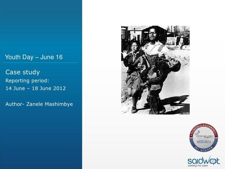 Youth Day – June 16Case studyReporting period:14 June – 18 June 2012Author- Zanele Mashimbye