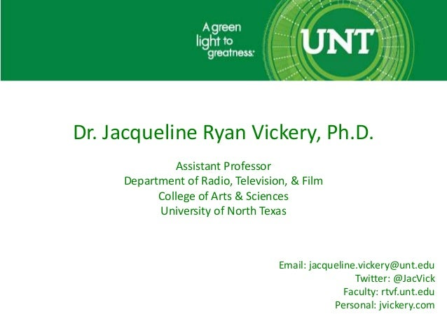 Dr. Jacqueline Ryan Vickery, Ph.D. Assistant Professor Department of Radio, Television, & Film College of Arts & Sciences ...