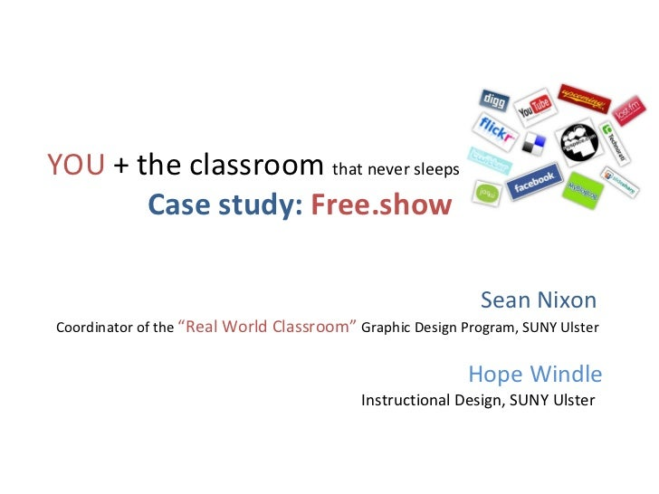"""YOU  + the classroom  that never sleeps Case study:  Free.show   Sean Nixon  Coordinator of the  """"Real World Classroom""""  G..."""