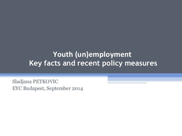 Youth (un)employment Key facts and recent policy measures Sladjana PETKOVIC EYC Budapest, September 2014