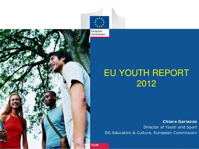 EU YOUTH REPORT              2012                                    Chiara Gariazzo                          Director of ...