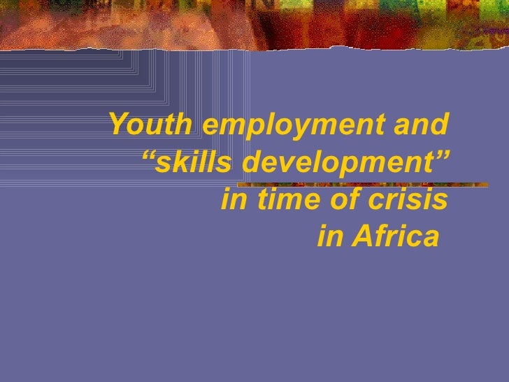 """Youth employment and """"skills development"""" in time of crisis   in Africa"""