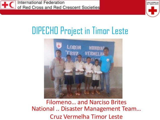 DIPECHO Project in Timor Leste  Filomeno… and Narciso Brites National .. Disaster Management Team… Cruz Vermelha Timor Les...
