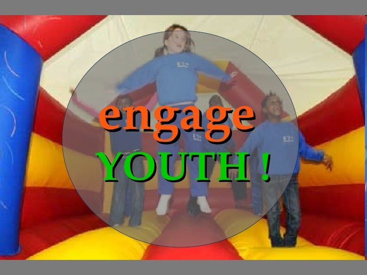 engage   YOUTH !