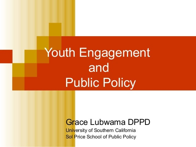 Youth Engagement and Public Policy Grace Lubwama DPPD University of Southern California Sol Price School of Public Policy