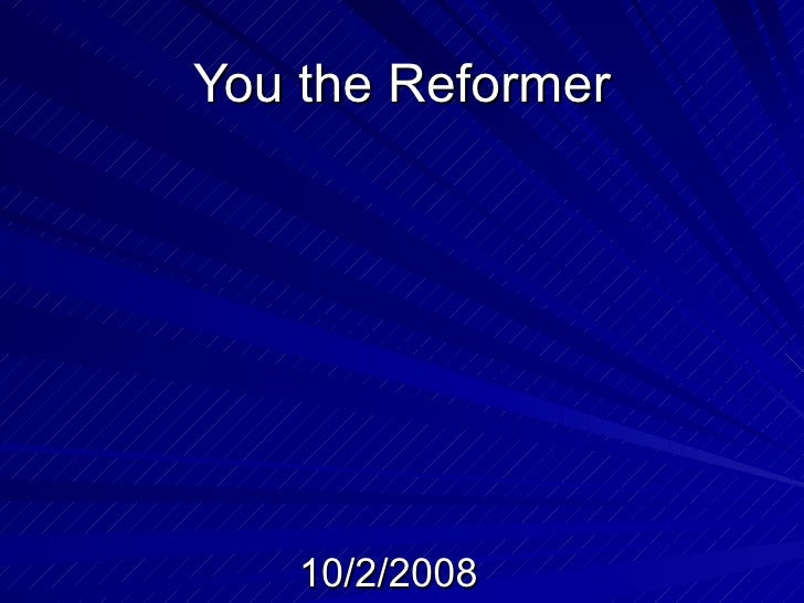 You the Reformer 10/2/2008