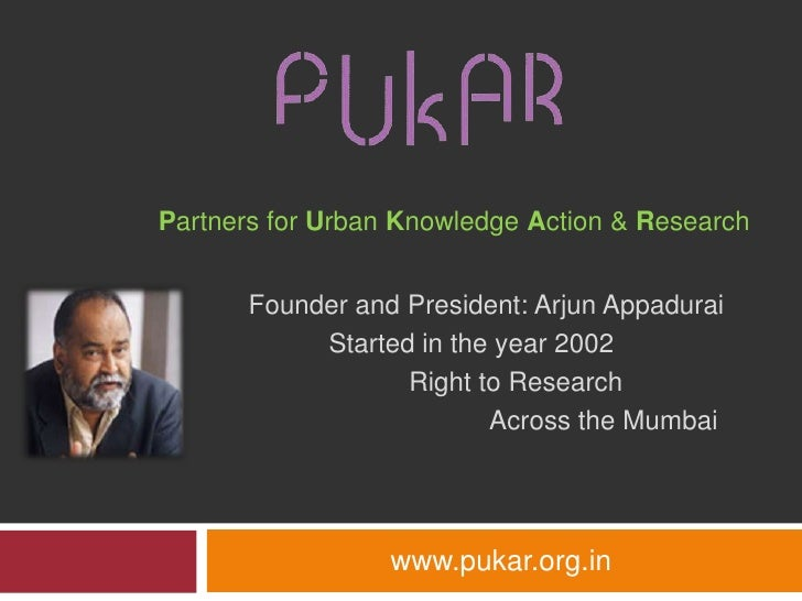 Partners for Urban Knowledge Action & Research<br />Founder and President: ArjunAppadurai<br />Started in the year 2002<b...