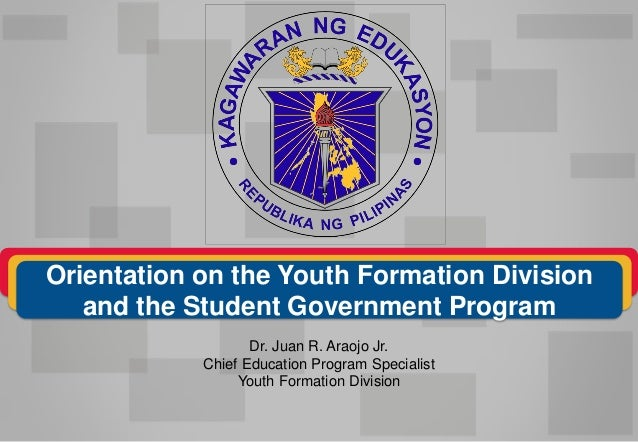 Dr. Juan R. Araojo Jr. Chief Education Program Specialist Youth Formation Division Orientation on the Youth Formation Divi...