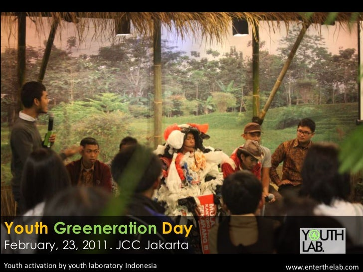 YouthGreenerationDay<br />February, 23, 2011. JCC Jakarta<br />Youth activation by youth laboratory Indonesia<br />www.ent...