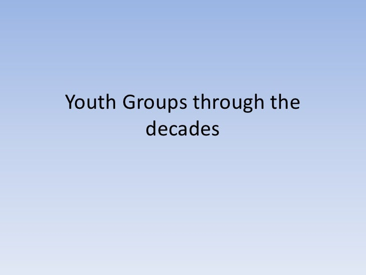 Youth Groups through the decades<br />