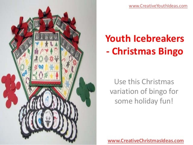 www.CreativeYouthIdeas.com  Youth Icebreakers - Christmas Bingo Use this Christmas variation of bingo for some holiday fun...