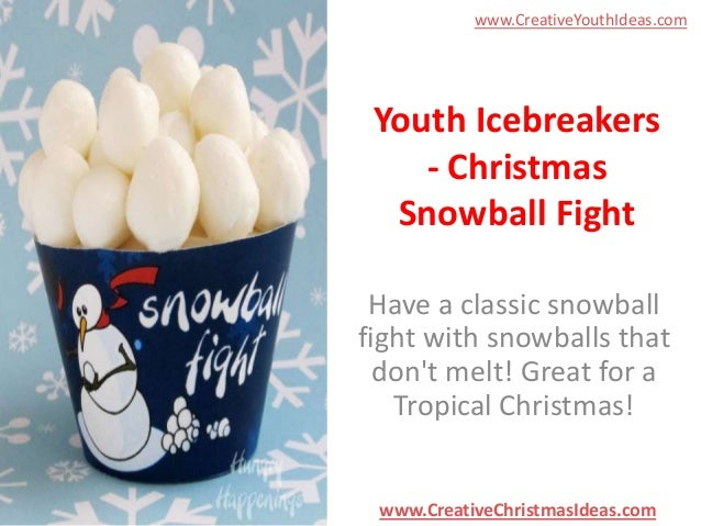 www.CreativeYouthIdeas.com  Youth Icebreakers - Christmas Snowball Fight Have a classic snowball fight with snowballs that...