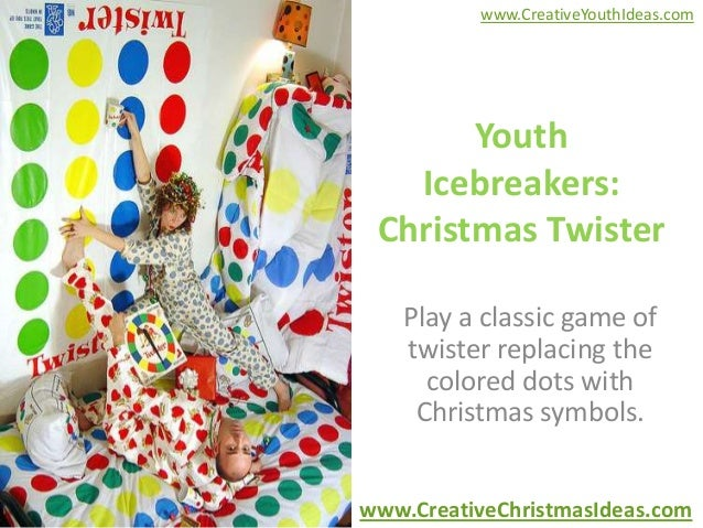 www.CreativeYouthIdeas.com       Youth   Icebreakers: Christmas Twister   Play a classic game of   twister replacing the  ...