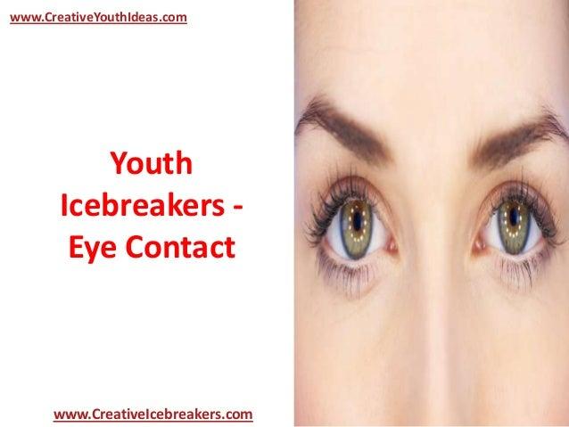 Youth Icebreakers - Eye Contact www.CreativeYouthIdeas.com www.CreativeIcebreakers.com
