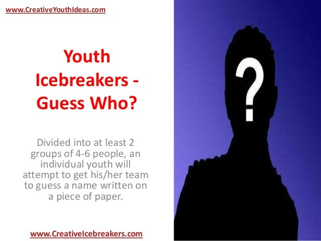 Youth Icebreakers - Guess Who? Divided into at least 2 groups of 4-6 people, an individual youth will attempt to get his/h...