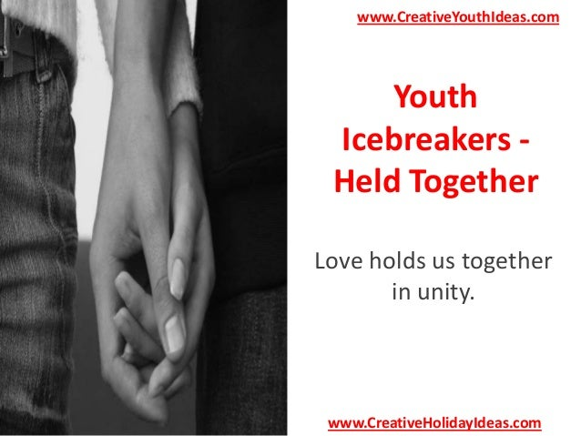 www.CreativeYouthIdeas.com  Youth Icebreakers Held Together Love holds us together in unity.  www.CreativeHolidayIdeas.com