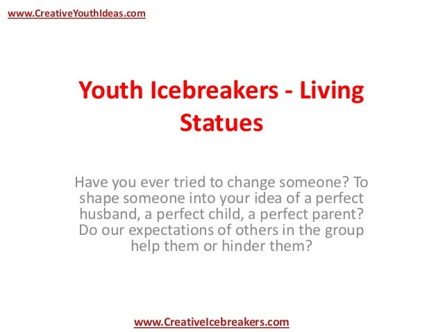 Youth Icebreakers - Living Statues Have you ever tried to change someone? To shape someone into your idea of a perfect hus...