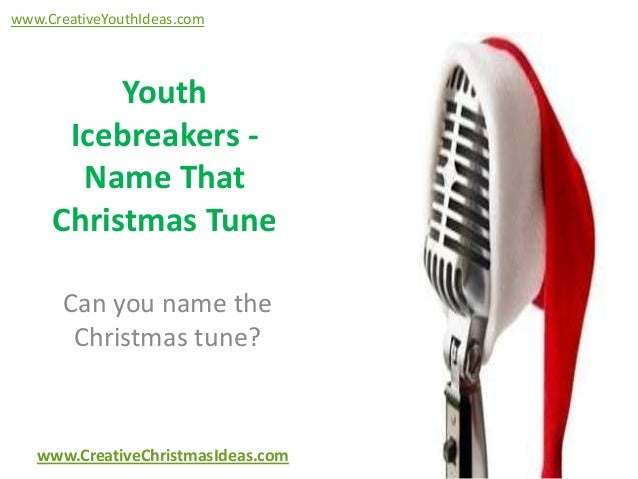 www.CreativeYouthIdeas.com  Youth Icebreakers Name That Christmas Tune Can you name the Christmas tune?  www.CreativeChris...