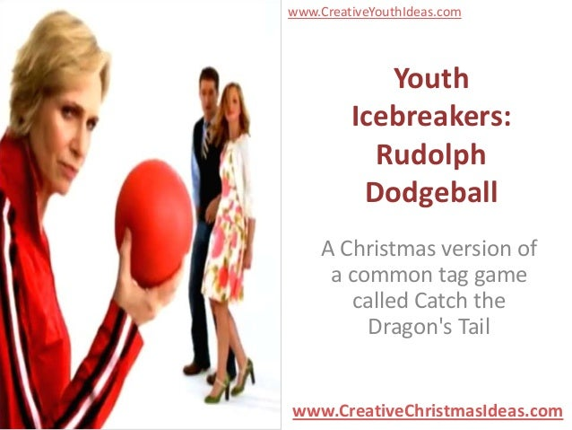 www.CreativeYouthIdeas.com            Youth         Icebreakers:           Rudolph          Dodgeball    A Christmas versi...