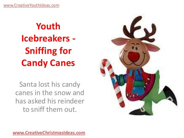 www.CreativeYouthIdeas.com  Youth Icebreakers Sniffing for Candy Canes Santa lost his candy canes in the snow and has aske...