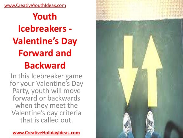 www.CreativeYouthIdeas.com  Youth Icebreakers Valentine's Day Forward and Backward In this Icebreaker game for your Valent...