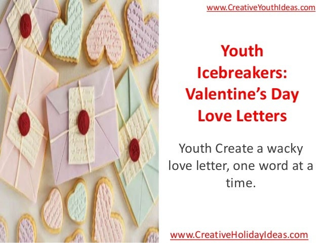 www.CreativeYouthIdeas.com       Youth    Icebreakers:   Valentine's Day    Love Letters  Youth Create a wackylove letter,...