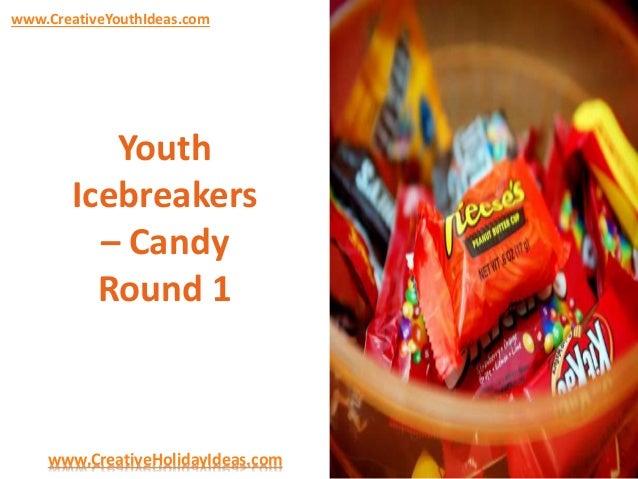 www.CreativeYouthIdeas.com  Youth Icebreakers – Candy Round 1  www.CreativeHolidayIdeas.com