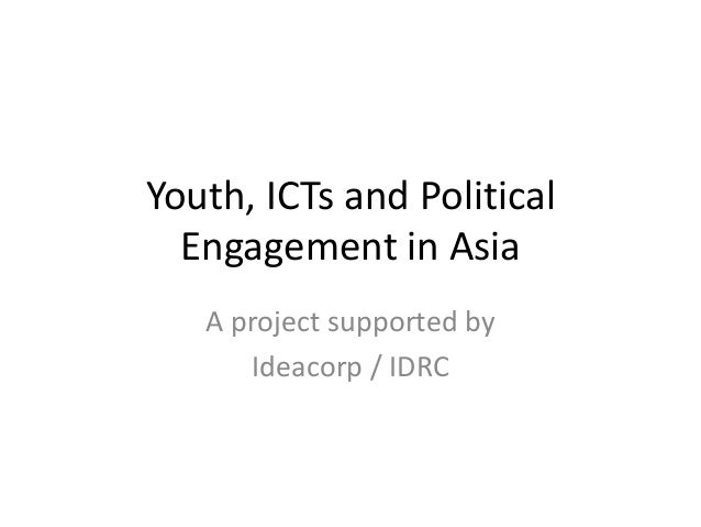 Youth, ICTs and Political  Engagement in Asia   A project supported by      Ideacorp / IDRC