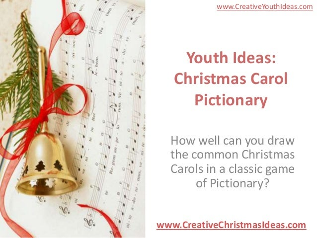 www.CreativeYouthIdeas.com    Youth Ideas:   Christmas Carol     Pictionary  How well can you draw  the common Christmas  ...