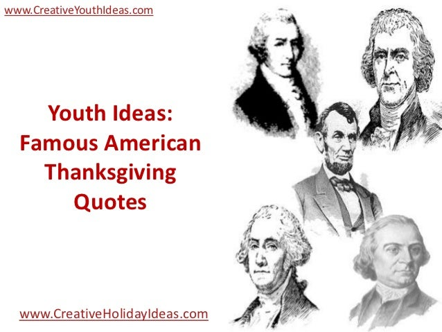 www.CreativeYouthIdeas.com    Youth Ideas:  Famous American    Thanksgiving      Quotes  www.CreativeHolidayIdeas.com