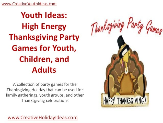 www.CreativeYouthIdeas.com      Youth Ideas:      High Energy   Thanksgiving Party    Games for Youth,     Children, and  ...
