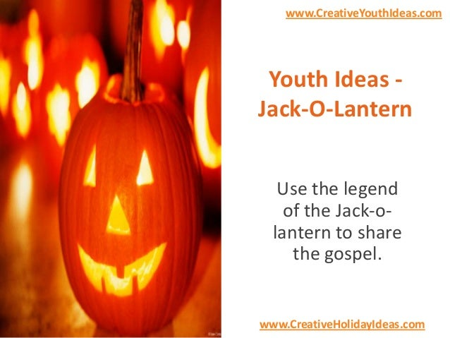 www.CreativeYouthIdeas.com  Youth Ideas Jack-O-Lantern Use the legend of the Jack-olantern to share the gospel.  www.Creat...