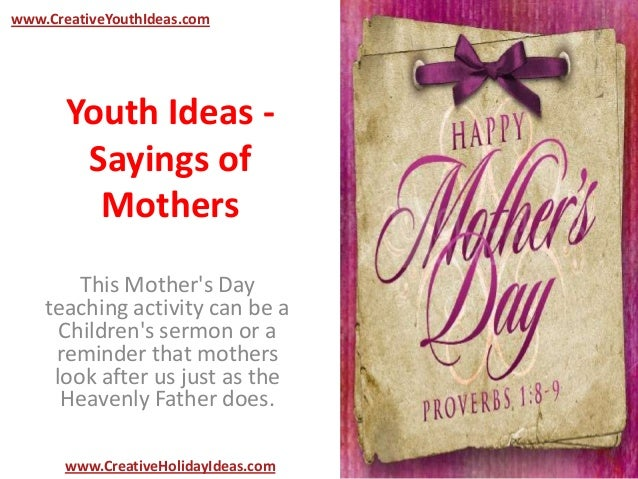 Youth Ideas -Sayings ofMothersThis Mothers Dayteaching activity can be aChildrens sermon or areminder that motherslook aft...