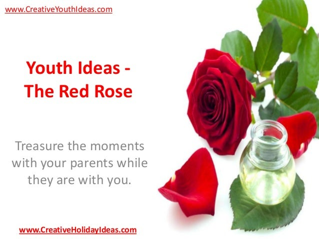 www.CreativeYouthIdeas.com  Youth Ideas The Red Rose Treasure the moments with your parents while they are with you.  www....