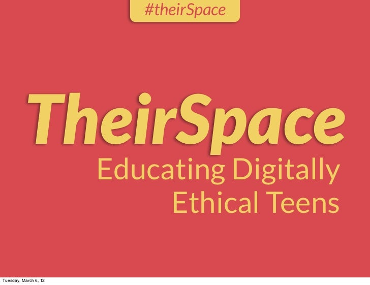 #theirSpace          TheirSpace                       Educating Digitally                            Ethical TeensTuesday,...