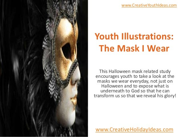 www.CreativeYouthIdeas.comYouth Illustrations: The Mask I Wear   This Halloween mask related study encourages youth to tak...