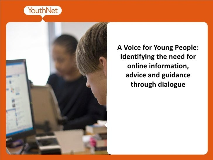 A Voice for Young People:  Identifying the need for    online information,    advice and guidance     through dialogue