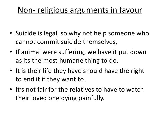 An overview of the arguments against and in favor of physician assisted suicide and euthanasia