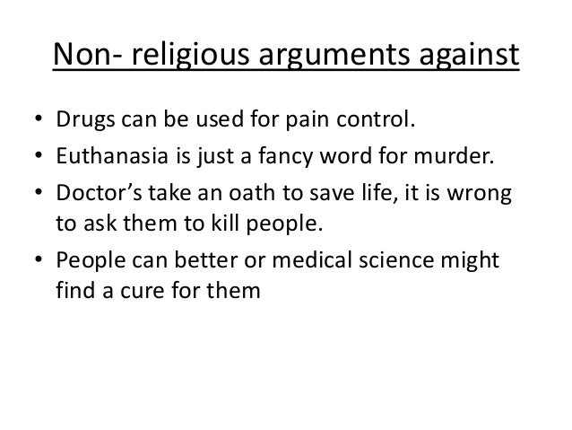 an argument that euthanasia is not murder Mercy killing or murder, euthanasia is still illegal published : monday, 31 march, 2008, 12:00am  mr lee's arguments echo the calls for the provision of better hospice and palliative care for .