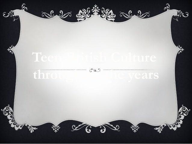 Teen British Culturethroughout the years